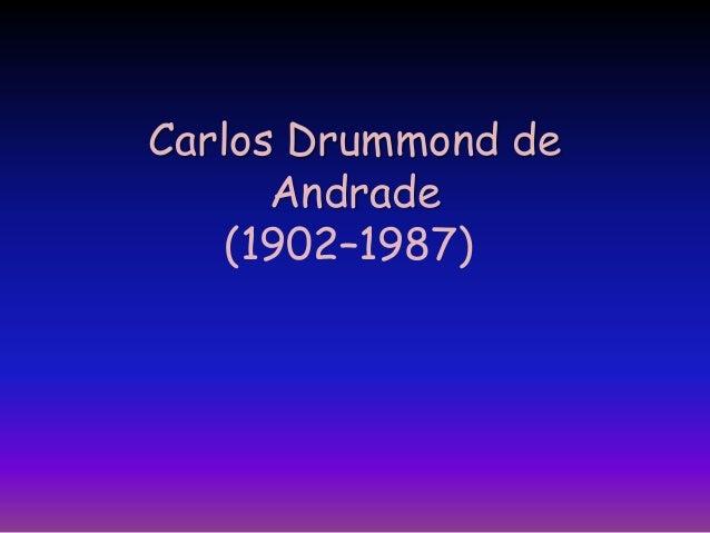 Carlos Drummond deAndrade(1902–1987)