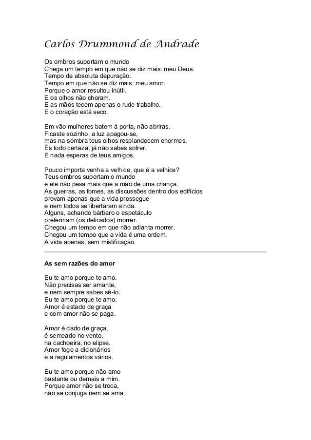 Carlos Drummond de Andrade Os ombros suportam o mundo Chega um tempo em que não se diz mais: meu Deus. Tempo de absoluta d...