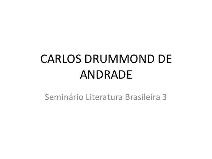 CARLOS DRUMMOND DE      ANDRADESeminário Literatura Brasileira 3