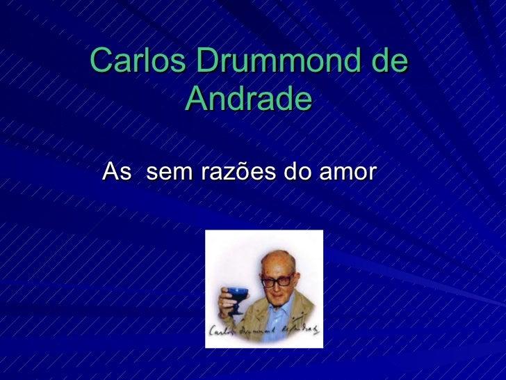Carlos Drummond de Andrade As  sem razões do amor