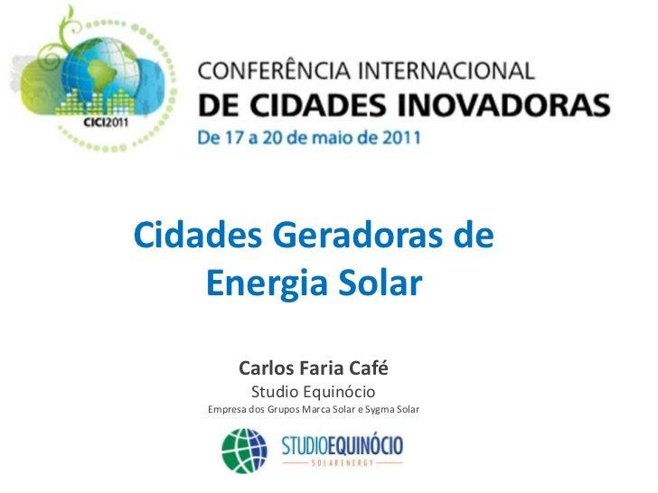 Cidades Geradoras de    Energia Solar          Carlos Faria Café             Studio Equinócio    Empresa dos Grupos Marca ...