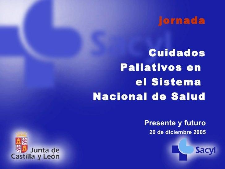 jornada           Cuidados     Paliativos en       el Sistema Nacional de Salud          Presente y futuro          20 de ...