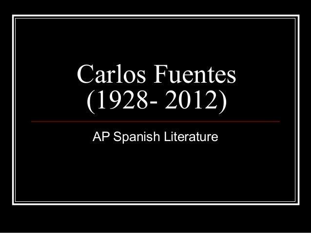 Carlos Fuentes (1928- 2012) AP Spanish Literature