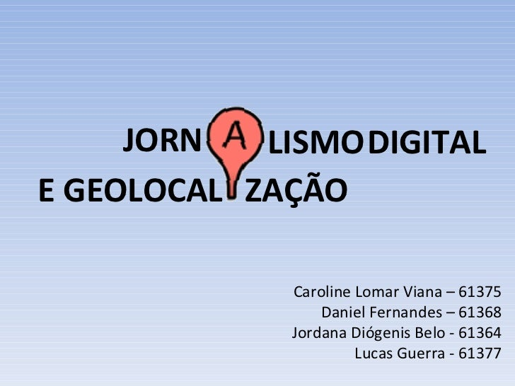 Caroline Lomar Viana – 61375 Daniel Fernandes – 61368 Jordana Diógenis Belo - 61364 Lucas Guerra - 61377 JORN LISMO  DIGIT...