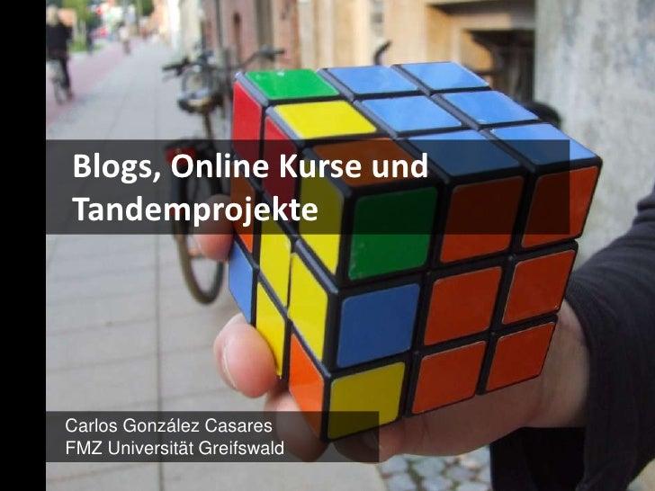 Blogs, Online Kurse undTandemprojekteCarlos González CasaresFMZ Universität Greifswald