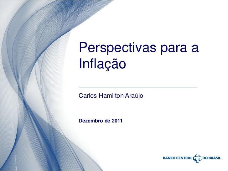 Perspectivas para aInflaçãoCarlos Hamilton AraújoDezembro de 2011