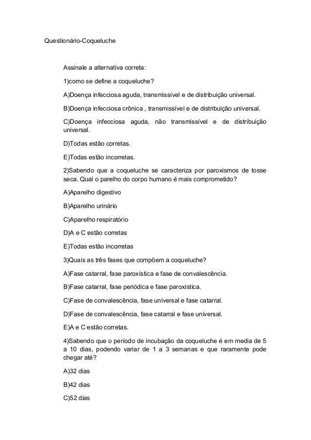Questionário-Coqueluche Assinale a alternativa correta: 1)como se define a coqueluche? A)Doença infecciosa aguda, transmis...