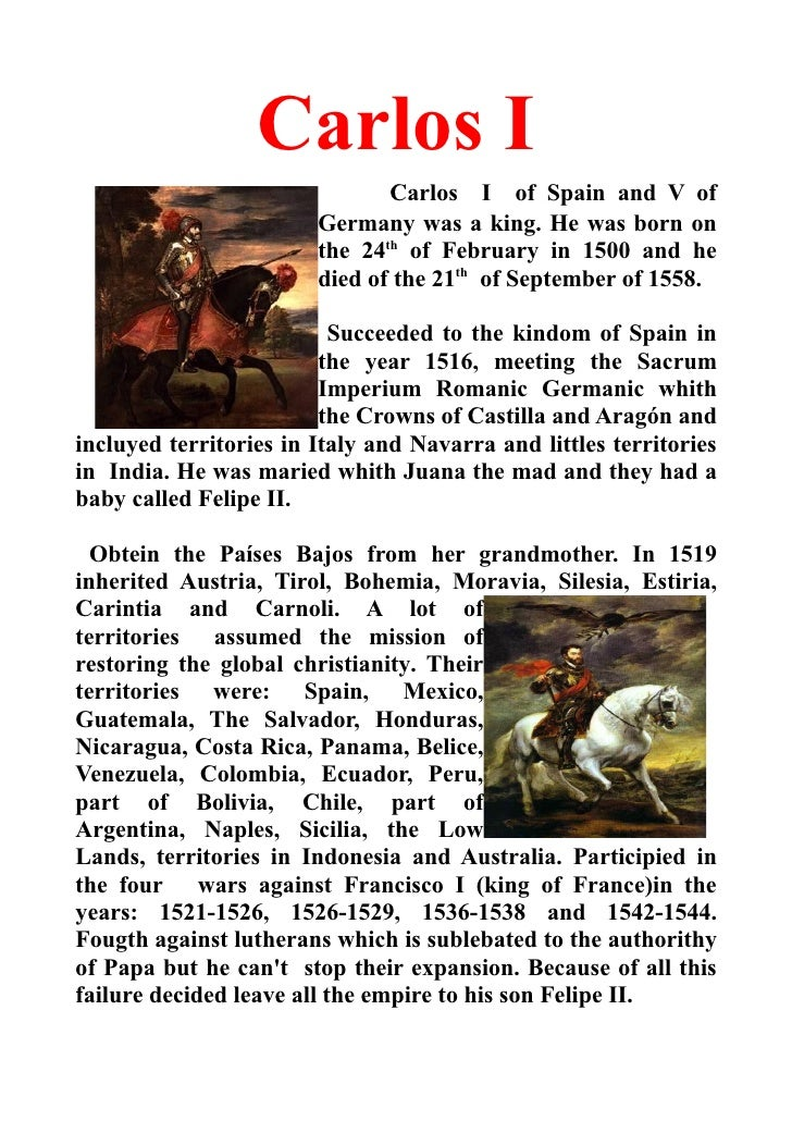 Carlos I                               Carlos I of Spain and V of                        Germany was a king. He was born o...