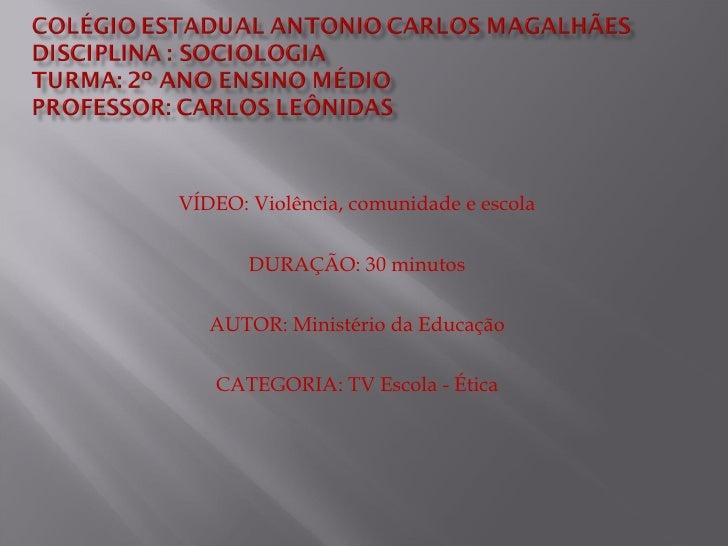 VÍDEO: Violência, comunidade e escola DURAÇÃO: 30 minutos AUTOR: Ministério da Educação CATEGORIA: TV Escola - Ética