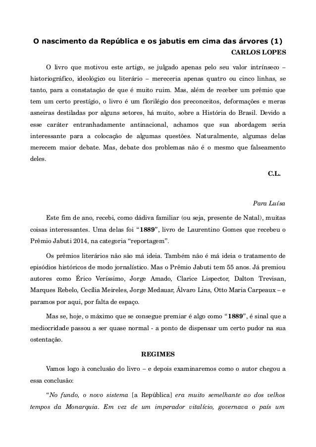 O nascimento da República e os jabutis em cima das árvores (1) CARLOS LOPES O livro que motivou este artigo, se julgado ap...