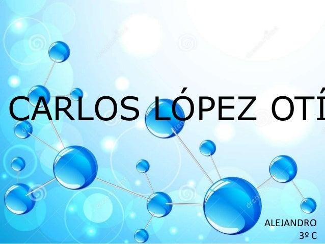 CARLOS LÓPEZ OTÍ ALEJANDRO 3º C
