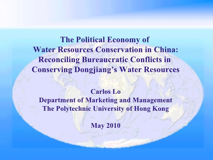 The Political Economy of  Water Resources Conservation in China: Reconciling Bureaucratic Conflicts in  Conserving Dongjia...