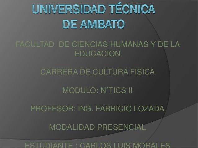 FACULTAD DE CIENCIAS HUMANAS Y DE LA             EDUCACION     CARRERA DE CULTURA FISICA          MODULO: N´TICS II   PROF...