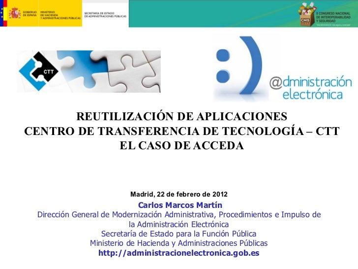 REUTILIZACIÓN DE APLICACIONESCENTRO DE TRANSFERENCIA DE TECNOLOGÍA – CTT             EL CASO DE ACCEDA                    ...