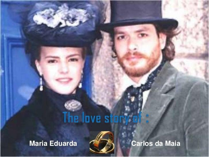 Thelovestoryof:<br />Carlos da Maia<br />Maria Eduarda<br />