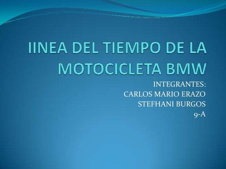 IINEA DEL TIEMPO DE LA MOTOCICLETA BMW<br />INTEGRANTES:<br />CARLOS MARIO ERAZO<br />STEFHANI BURGOS<br />9-A<br />