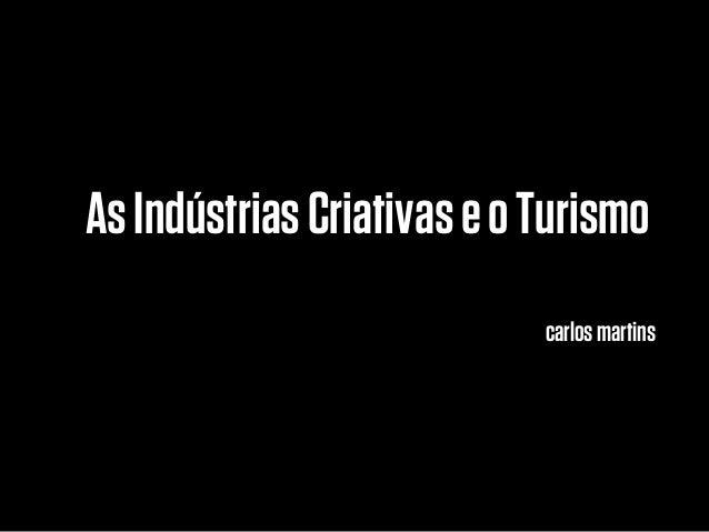 As Indústrias Criativas e o Turismo                            carlos martins