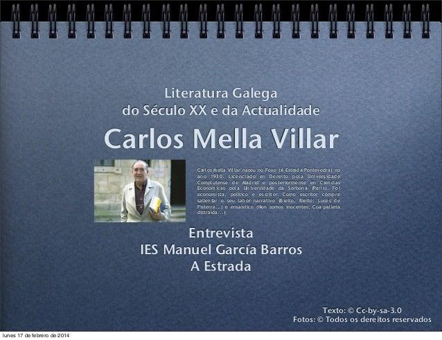 Literatura Galega do Século XX e da Actualidade  Carlos Mella Villar Carlos Mella Villar naceu no Foxo (A Estrada-Ponteved...