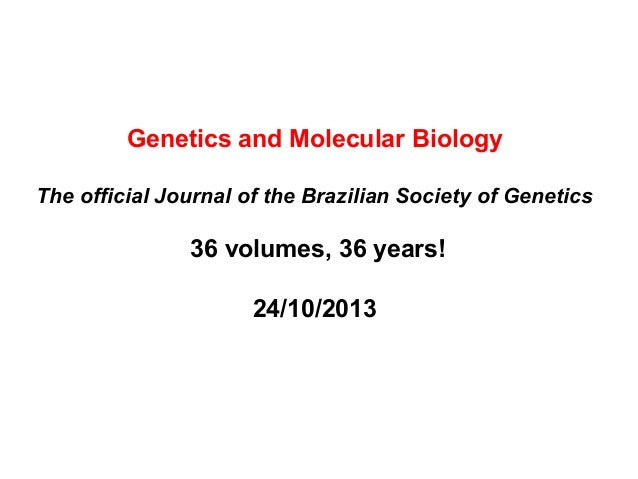Genetics and Molecular Biology The official Journal of the Brazilian Society of Genetics  36 volumes, 36 years! 24/10/2013