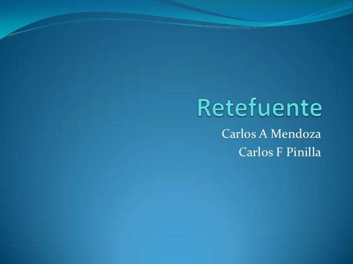 Retefuente<br />Carlos A Mendoza<br />Carlos F Pinilla<br />