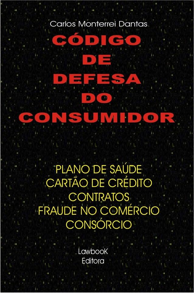 CÓDIGO DE DEFESA DO CONSUMIDOR LawbooK Editora Carlos Monterrei Dantas PLANO DE SAÚDE CARTÃO DE CRÉDITO CONTRATOS FRAUDE N...