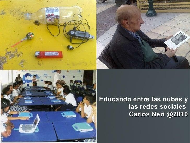 Educando   entre las nubes y las redes sociales     Carlos Neri @2010