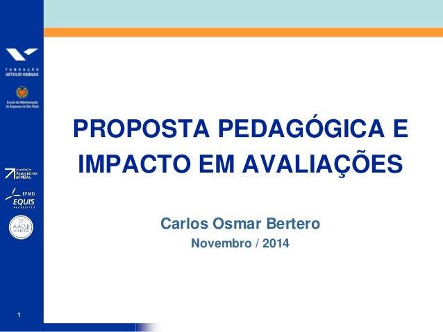 1  PROPOSTA PEDAGÓGICA E  IMPACTO EM AVALIAÇÕES  Carlos Osmar Bertero  Novembro / 2014
