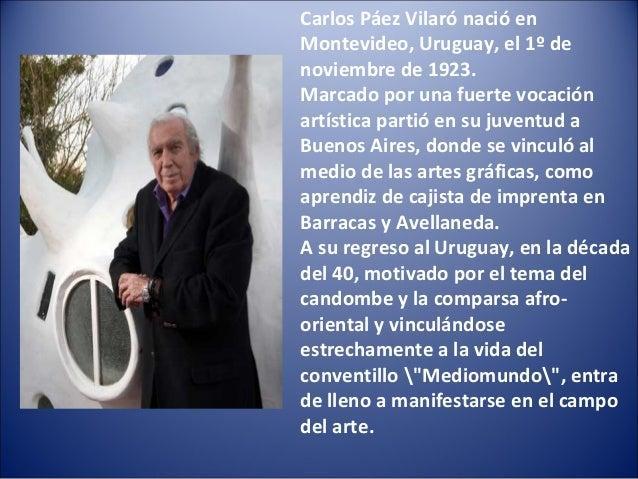 Carlos Páez Vilaró nació en Montevideo, Uruguay, el 1º de noviembre de 1923. Marcado por una fuerte vocación artística par...