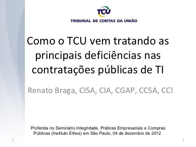 Como o TCU vem tratando as      principais deficiências nas     contratações públicas de TI    Renato Braga, CISA, CIA, CG...