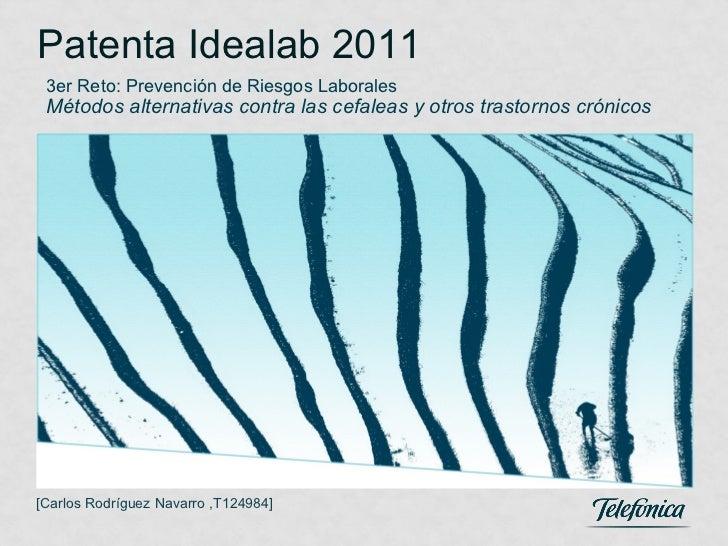 Patenta Idealab 2011 3er Reto: Prevención de Riesgos Laborales Métodos alternativas contra las cefaleas y otros trastornos...