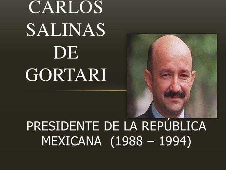 Carlos Salinas de Gortari<br />presidente de la república mexicana  (1988 – 1994)<br />