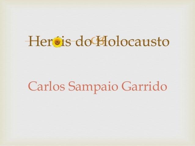 Carlos Sampaio Garrido Heróis do Holocausto