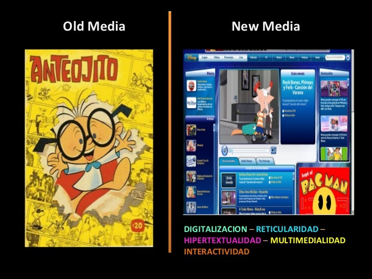 Old Media New Media DIGITALIZACION  –  RETICULARIDAD  –  HIPERTEXTUALIDAD  –  MULTIMEDIALIDAD INTERACTIVIDAD