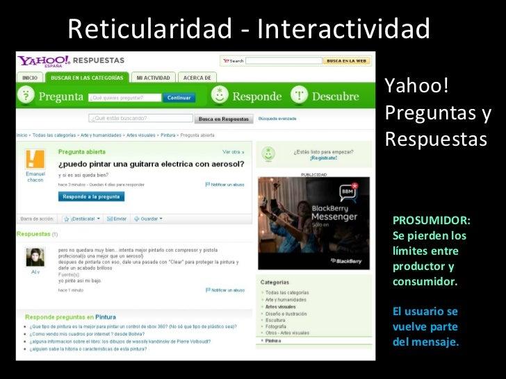 Reticularidad - Interactividad Yahoo! Preguntas y Respuestas  PROSUMIDOR:  Se pierden los límites entre  productor y consu...