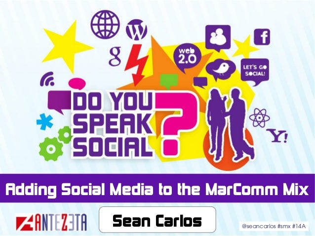 Adding Social Media to the MarComm Mix Sean Carlos ©2013 Sean Carlos  1/16 @seancarlos #smx #14A