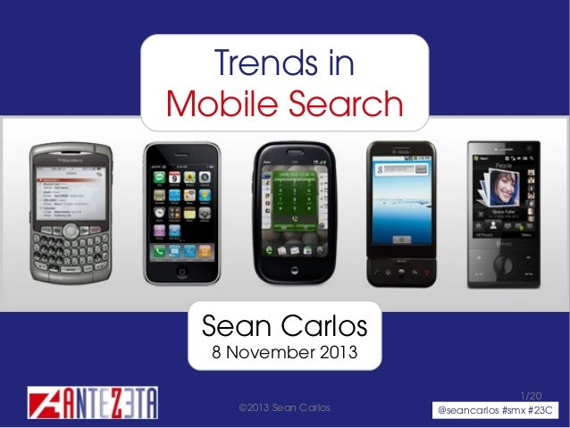 Trends in Mobile Search  Sean Carlos 8 November 2013 ©2013 Sean Carlos  1/20 @seancarlos #smx #23C