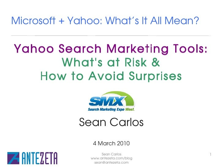 Microsoft + Yahoo: What's It All Mean?  Yahoo Search Marketing Tools:       What's at Risk &    How to Avoid Surprises    ...