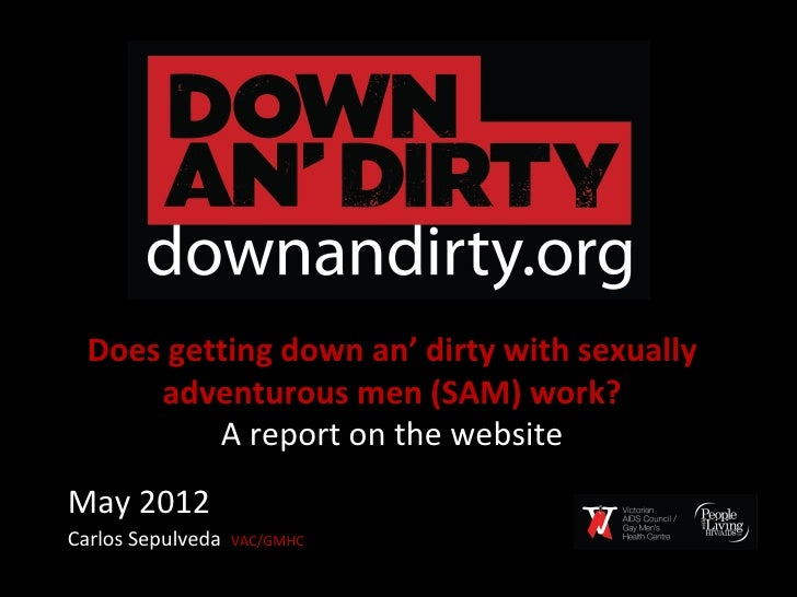 Does getting down an' dirty with sexually      adventurous men (SAM) work?          A report on the websiteMay 2012Carlos ...