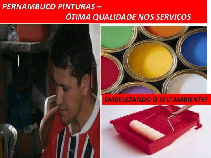 PERNAMBUCO PINTURAS –             ÓTIMA QUALIDADE NOS SERVIÇOS                      EMBELEZANDO O SEU AMBIENTE!