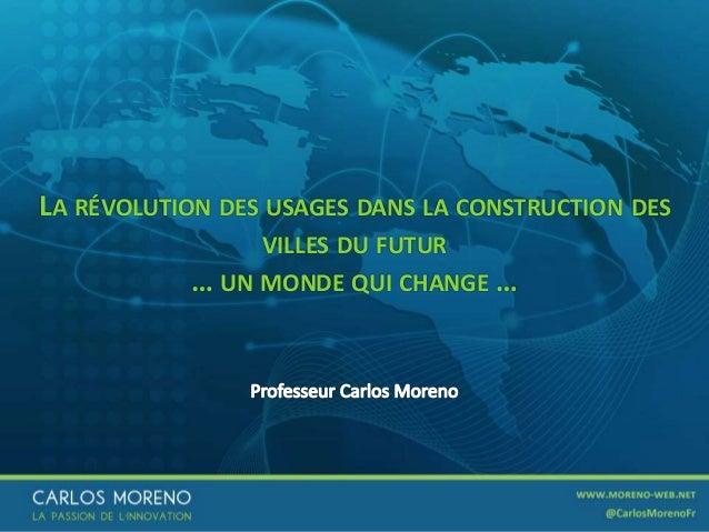 1 LA RÉVOLUTION DES USAGES DANS LA CONSTRUCTION DES VILLES DU FUTUR … UN MONDE QUI CHANGE …