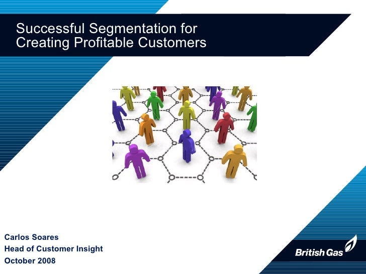 Successful Segmentation for  Creating Profitable Customers Carlos Soares Head of Customer Insight October 2008