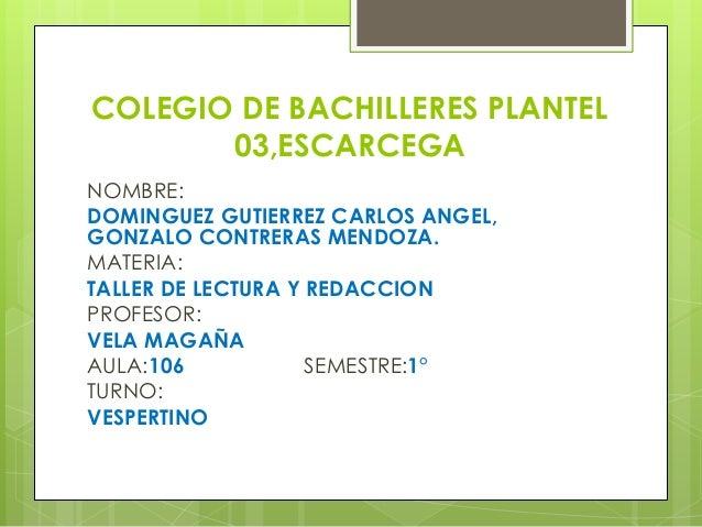 COLEGIO DE BACHILLERES PLANTEL 03,ESCARCEGA NOMBRE: DOMINGUEZ GUTIERREZ CARLOS ANGEL, GONZALO CONTRERAS MENDOZA. MATERIA: ...