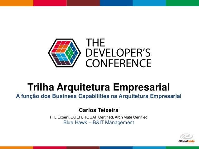 Globalcode – Open4education Trilha Arquitetura Empresarial A função dos Business Capabilities na Arquitetura Empresarial C...