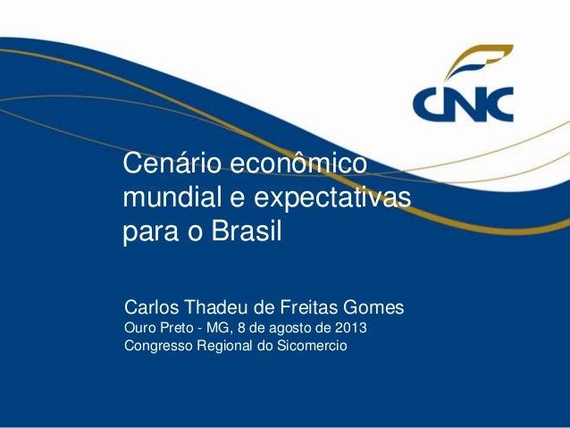1 Cenário econômico mundial e expectativas para o Brasil Carlos Thadeu de Freitas Gomes Ouro Preto - MG, 8 de agosto de 20...