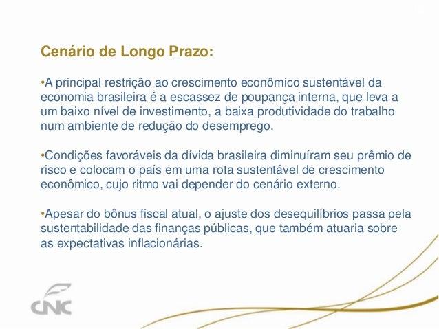 14 Cenário de Longo Prazo: •A principal restrição ao crescimento econômico sustentável da economia brasileira é a escassez...