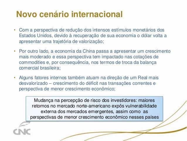 • Com a perspectiva de redução dos intensos estímulos monetários dos Estados Unidos, devido à recuperação de sua economia ...