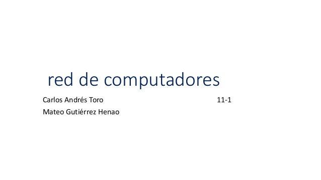 red de computadores Carlos Andrés Toro 11-1 Mateo Gutiérrez Henao