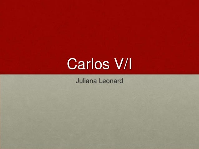 Carlos V/I Juliana Leonard