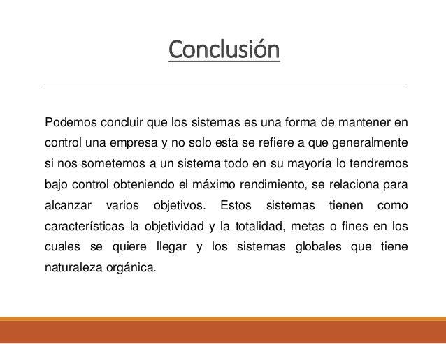 Conclusión Podemos concluir que los sistemas es una forma de mantener en control una empresa y no solo esta se refiere a q...