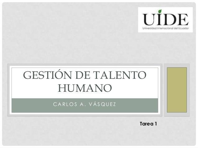 GESTIÓN DE TALENTO HUMANO CARLOS A. VÁSQUEZ  Tarea 1